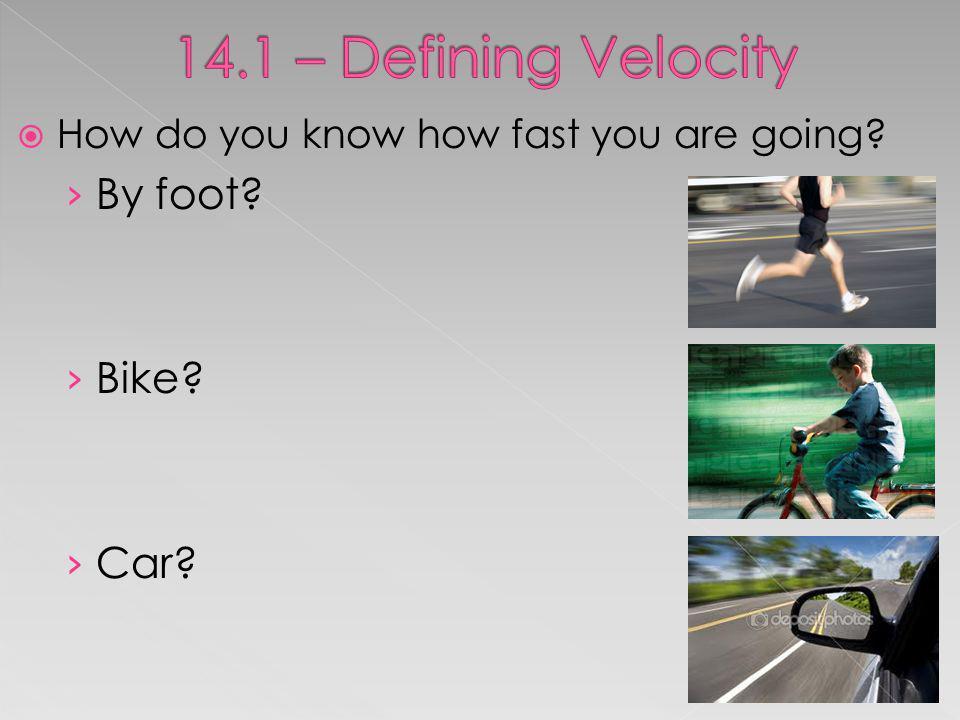 14.1 – Defining Velocity By foot Bike Car