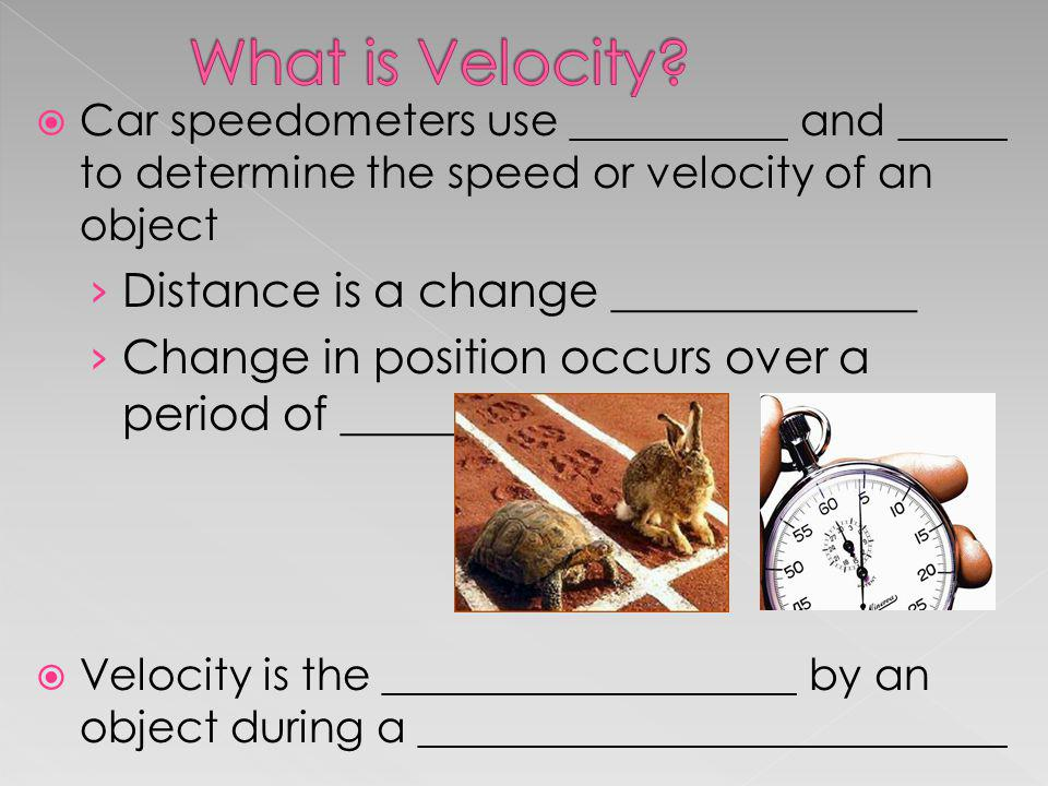 What is Velocity Distance is a change _____________