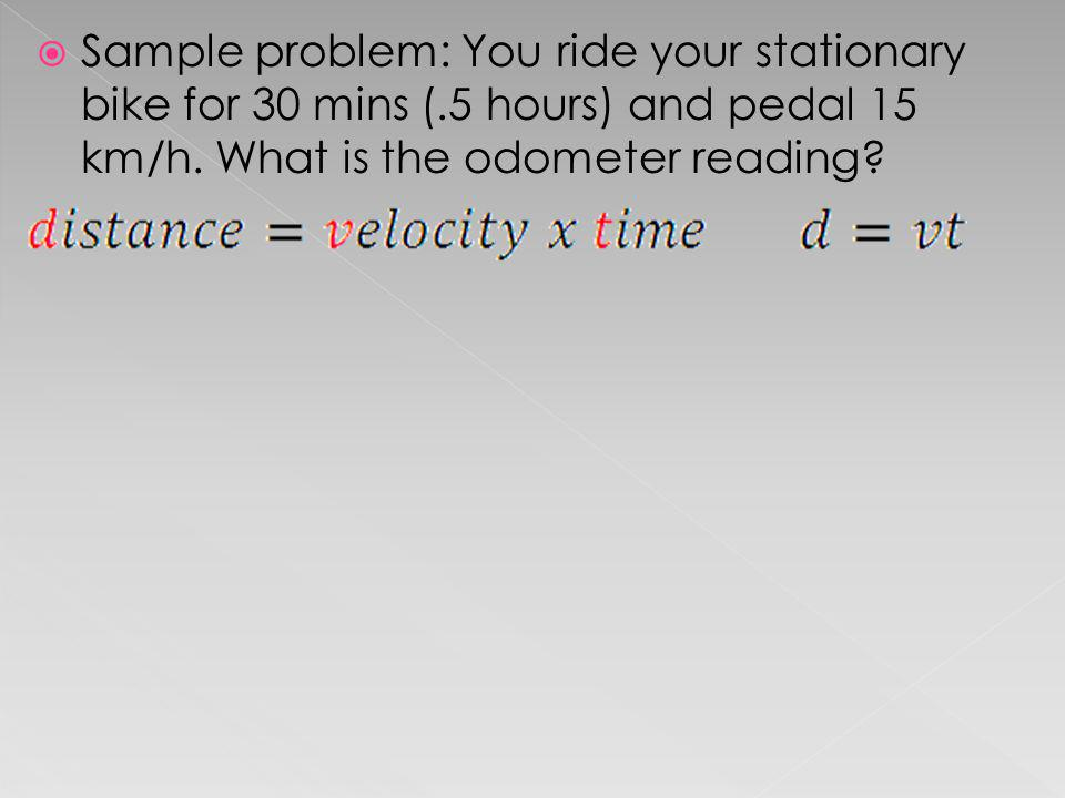 Sample problem: You ride your stationary bike for 30 mins (