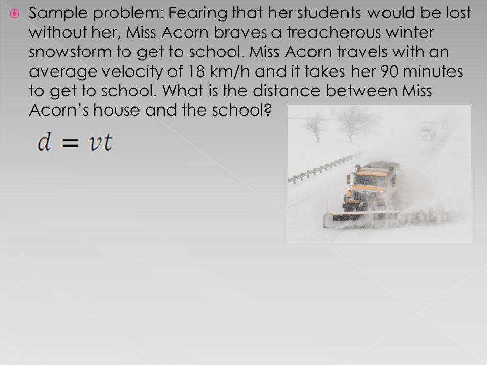 Sample problem: Fearing that her students would be lost without her, Miss Acorn braves a treacherous winter snowstorm to get to school.