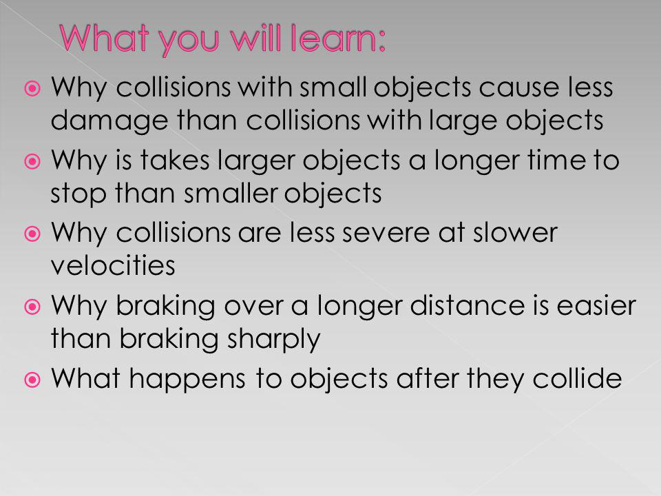 What you will learn: Why collisions with small objects cause less damage than collisions with large objects.