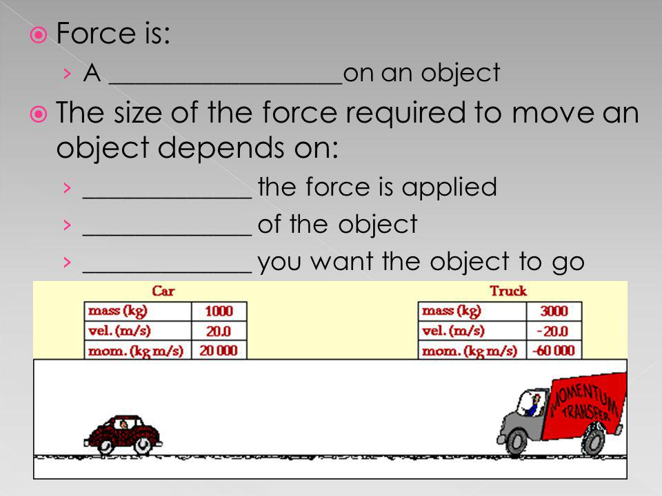 The size of the force required to move an object depends on:
