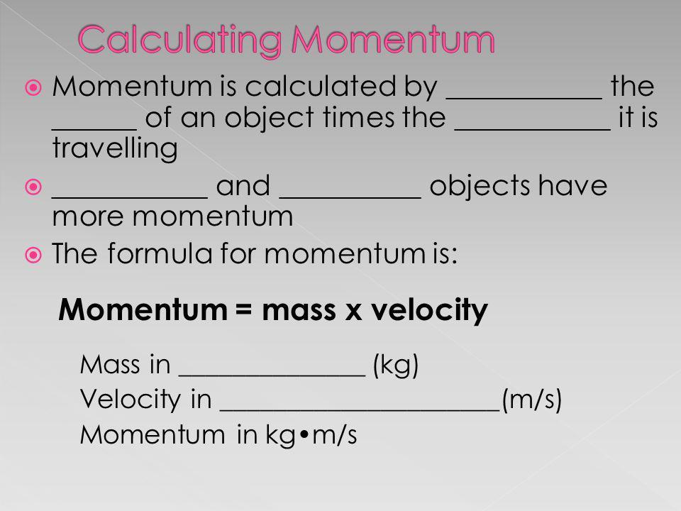 Calculating Momentum Momentum = mass x velocity