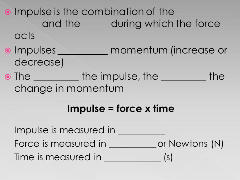 Impulses __________ momentum (increase or decrease)