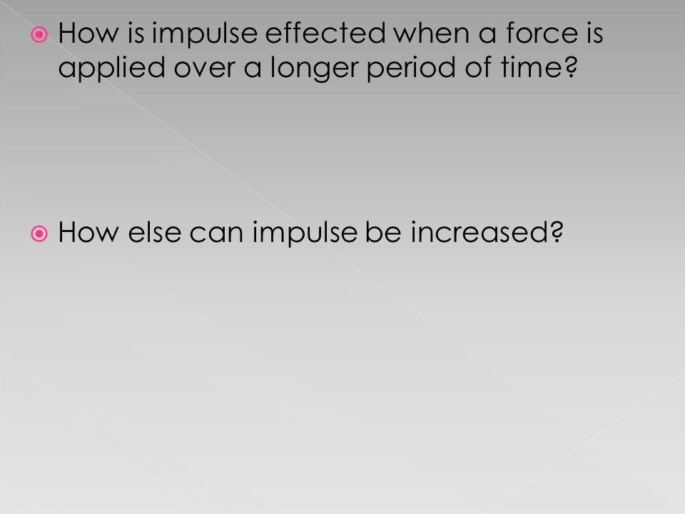 How is impulse effected when a force is applied over a longer period of time