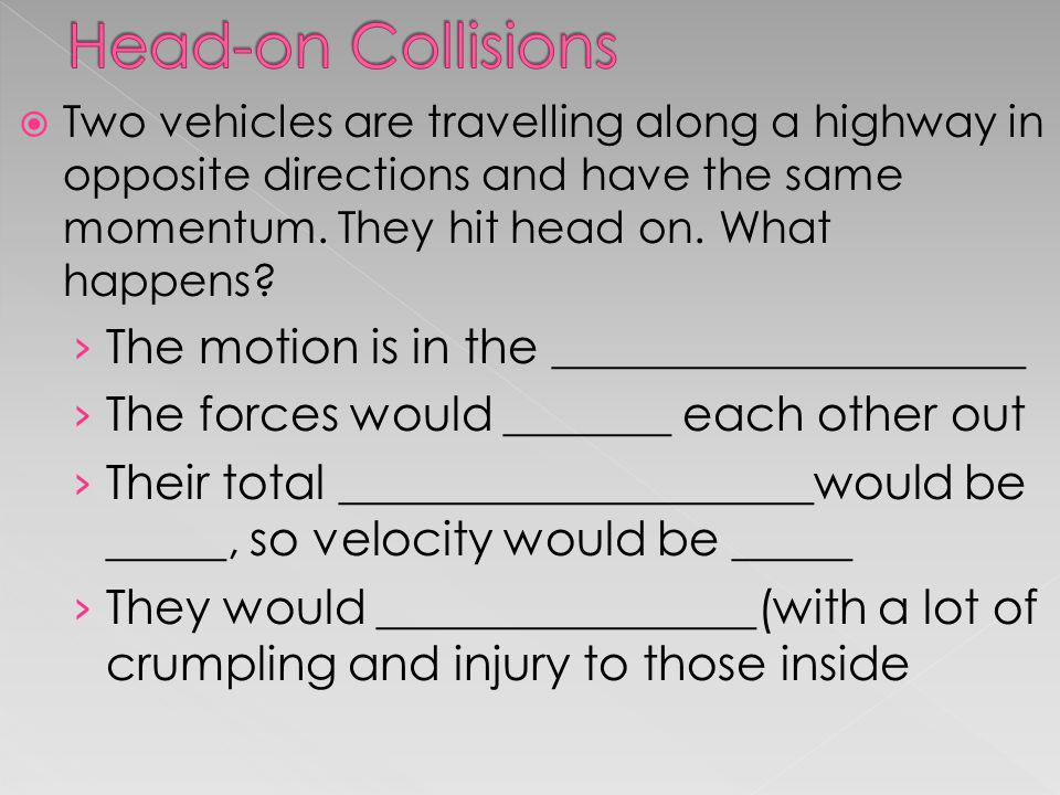 Head-on Collisions The motion is in the ____________________