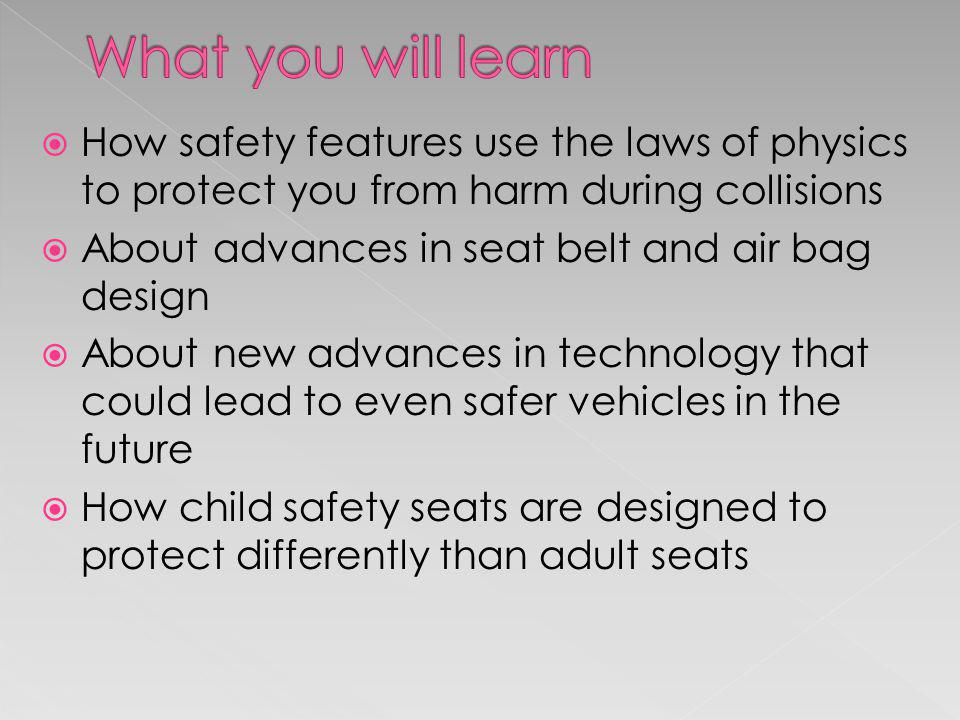 What you will learn How safety features use the laws of physics to protect you from harm during collisions.