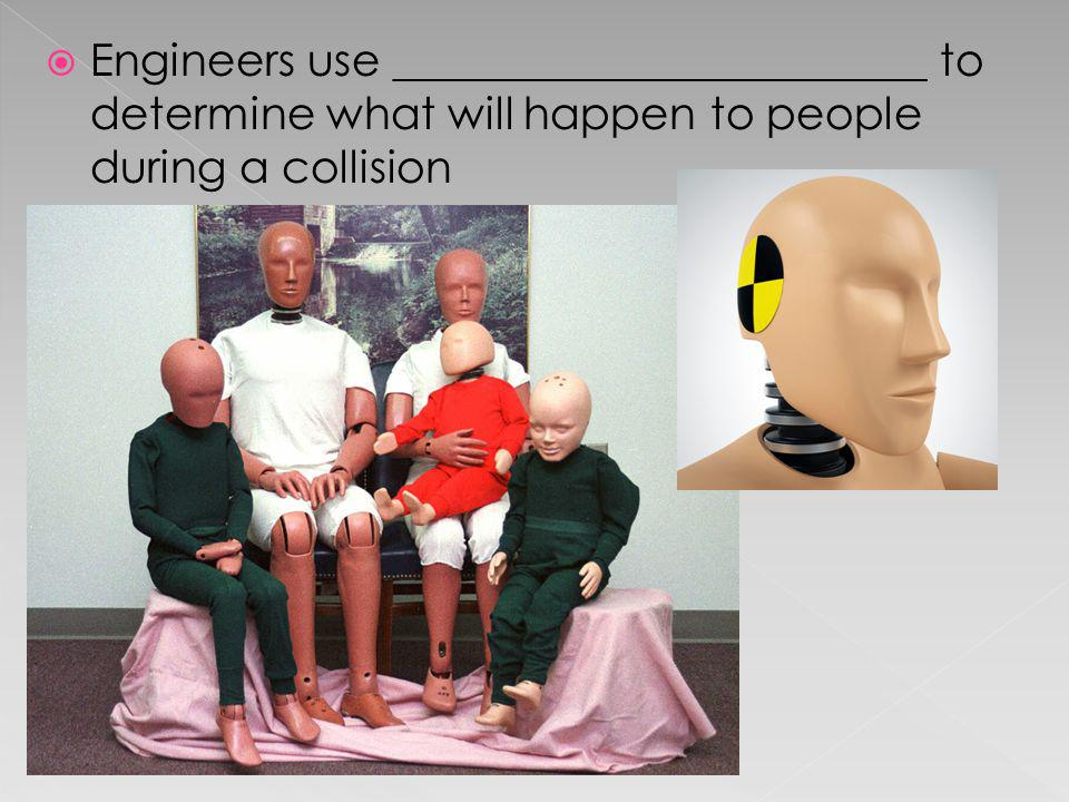 Engineers use ________________________ to determine what will happen to people during a collision