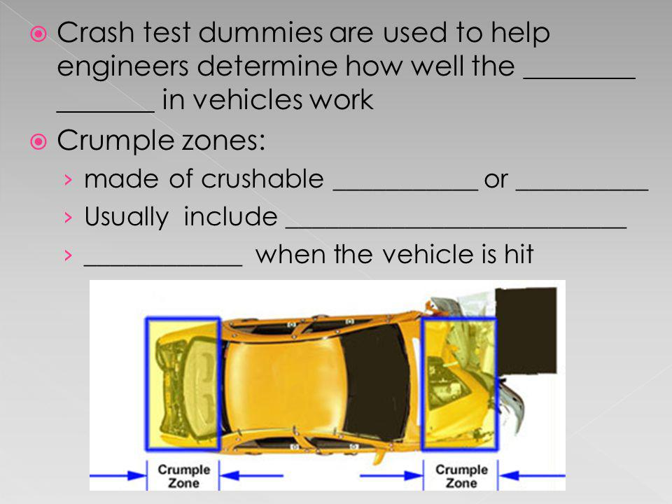 Crash test dummies are used to help engineers determine how well the ________ _______ in vehicles work