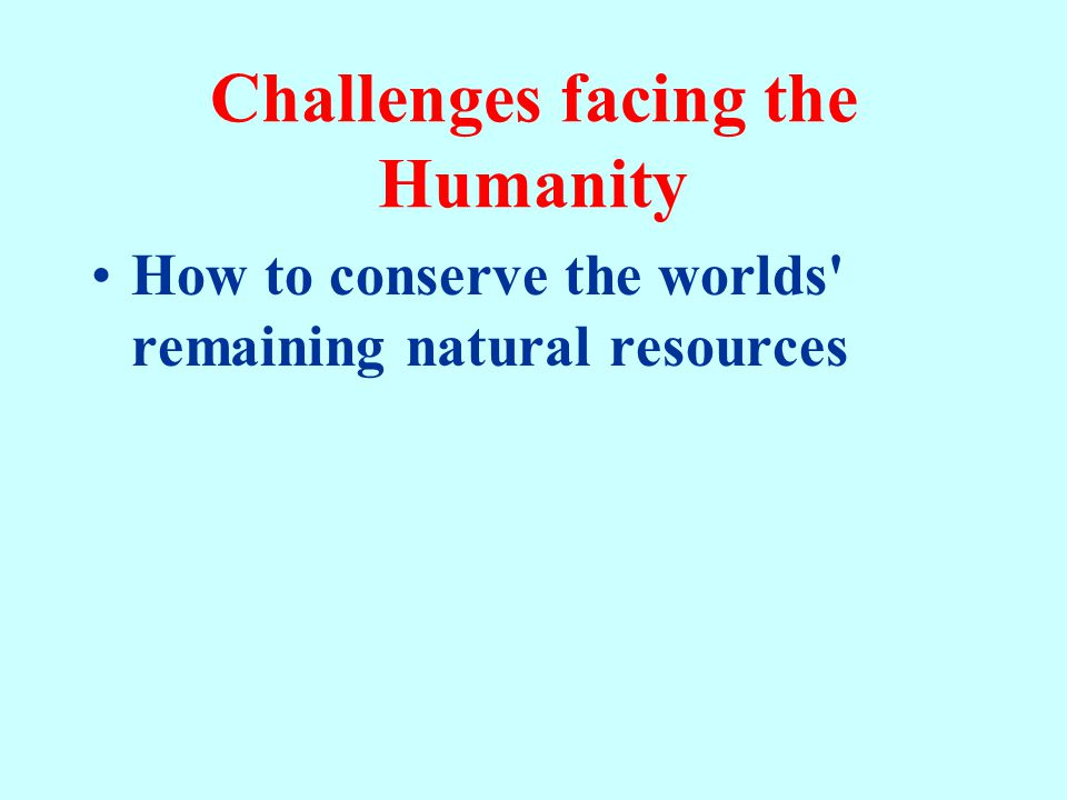 Challenges facing the Humanity