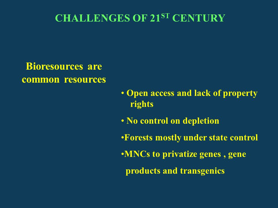 CHALLENGES OF 21ST CENTURY Bioresources are common resources