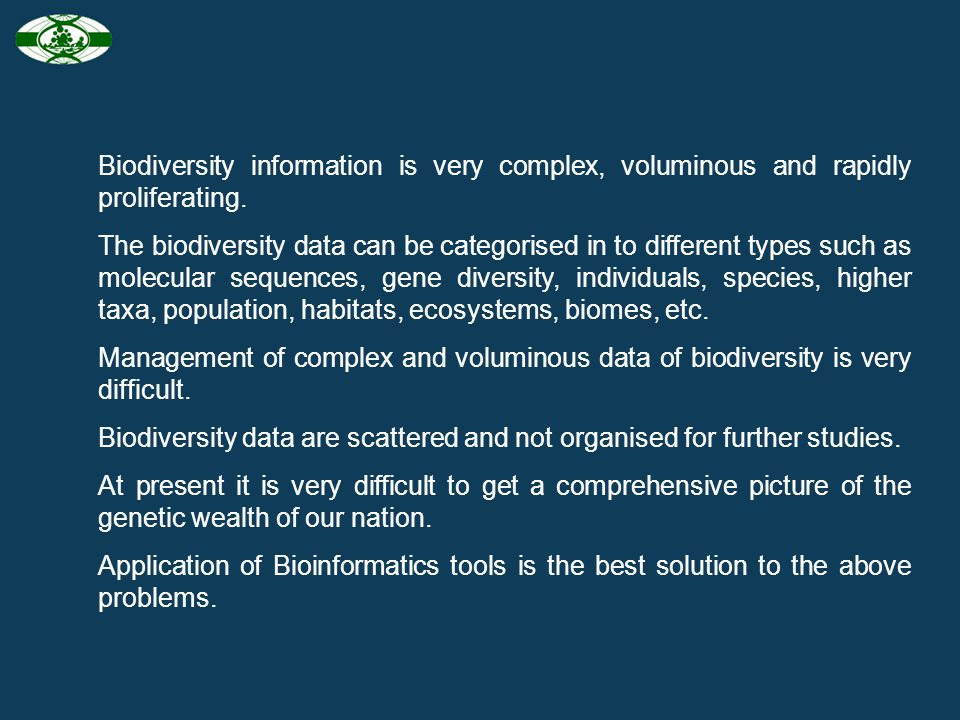 Biodiversity information is very complex, voluminous and rapidly proliferating.
