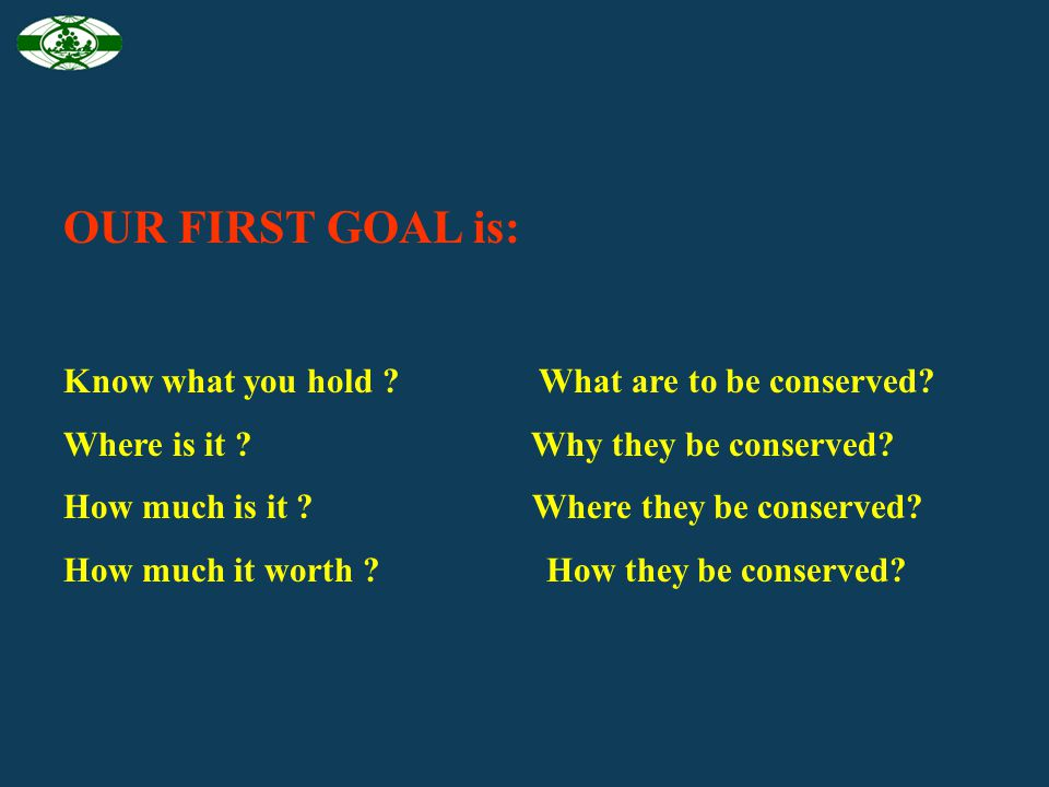 OUR FIRST GOAL is: Know what you hold What are to be conserved