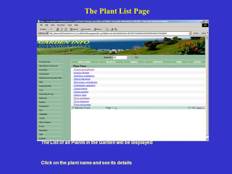 The Plant List Page The List of all Plants in the Garden will be displayed Click on the plant name and see its details.