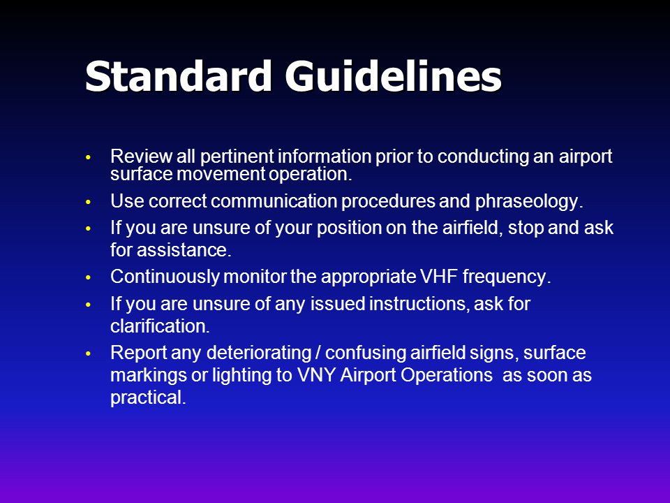 Standard Guidelines Review all pertinent information prior to conducting an airport surface movement operation.