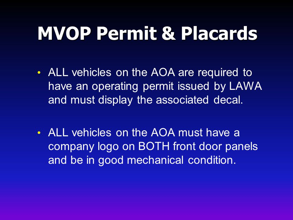 MVOP Permit & Placards ALL vehicles on the AOA are required to have an operating permit issued by LAWA and must display the associated decal.