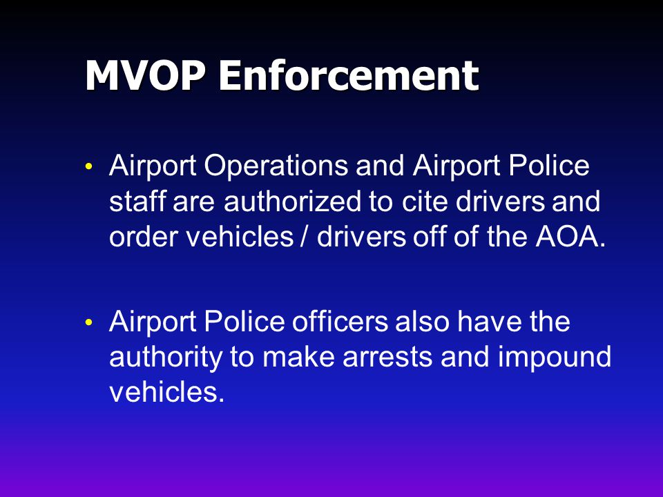 MVOP Enforcement Airport Operations and Airport Police staff are authorized to cite drivers and order vehicles / drivers off of the AOA.