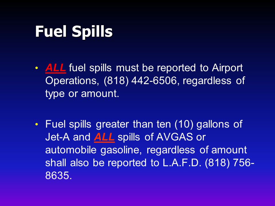 Fuel Spills ALL fuel spills must be reported to Airport Operations, (818) 442-6506, regardless of type or amount.