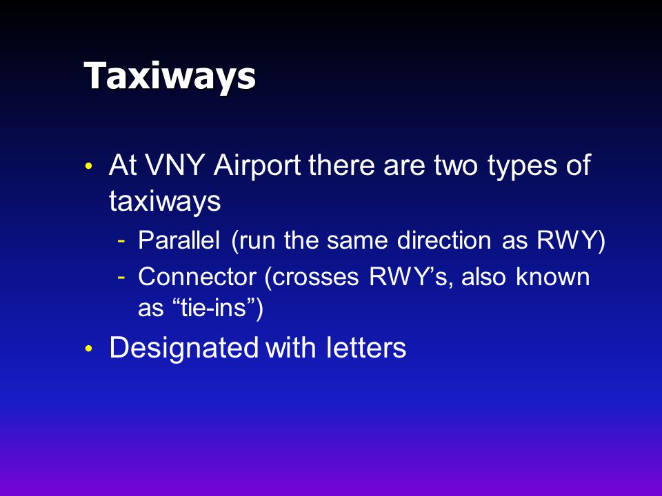 Taxiways At VNY Airport there are two types of taxiways