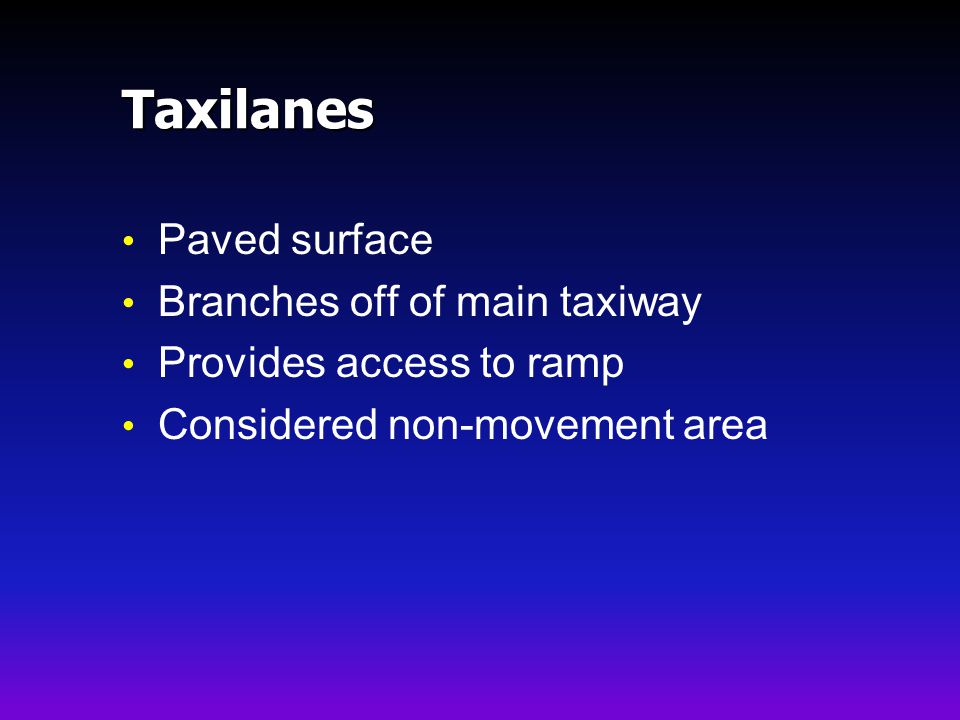 Taxilanes Paved surface Branches off of main taxiway