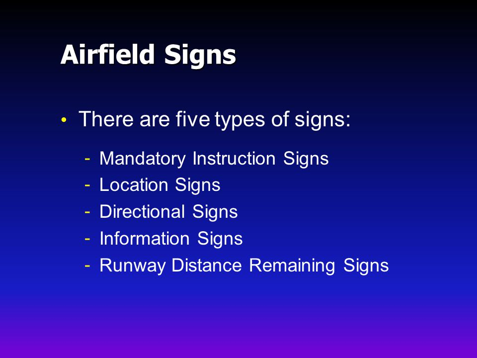 Airfield Signs There are five types of signs: