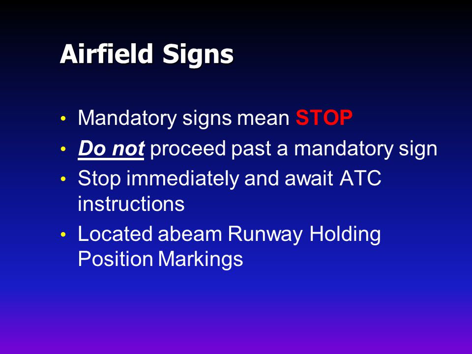 Airfield Signs Mandatory signs mean STOP