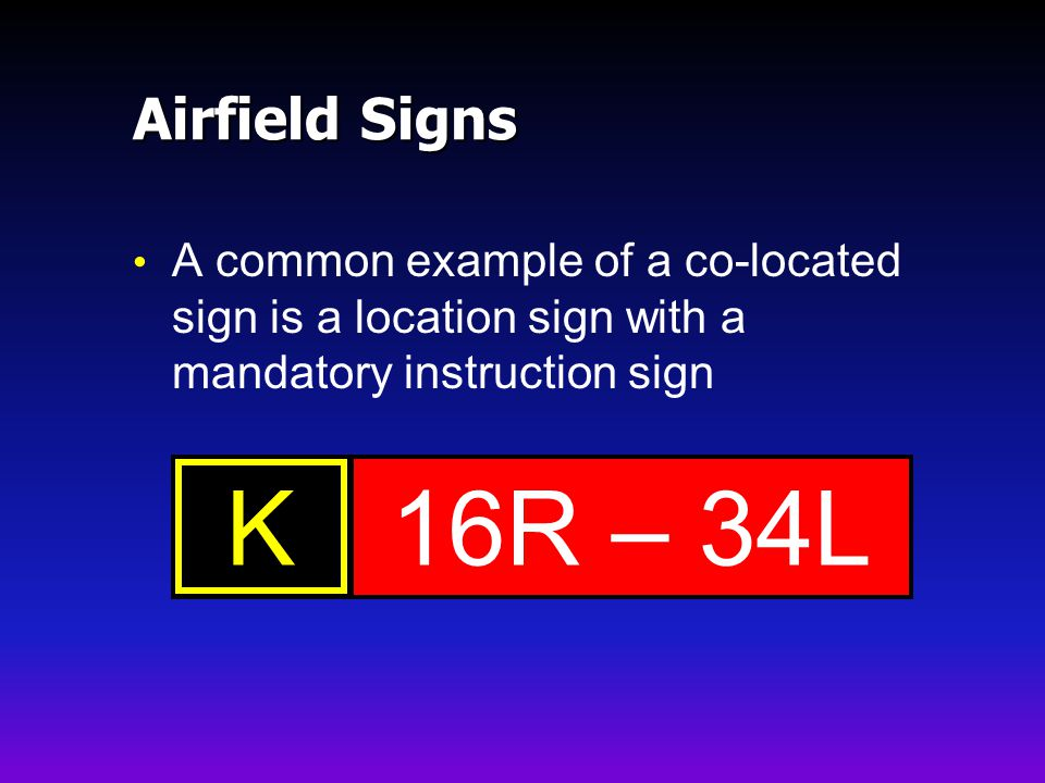 Airfield Signs A common example of a co-located sign is a location sign with a mandatory instruction sign.
