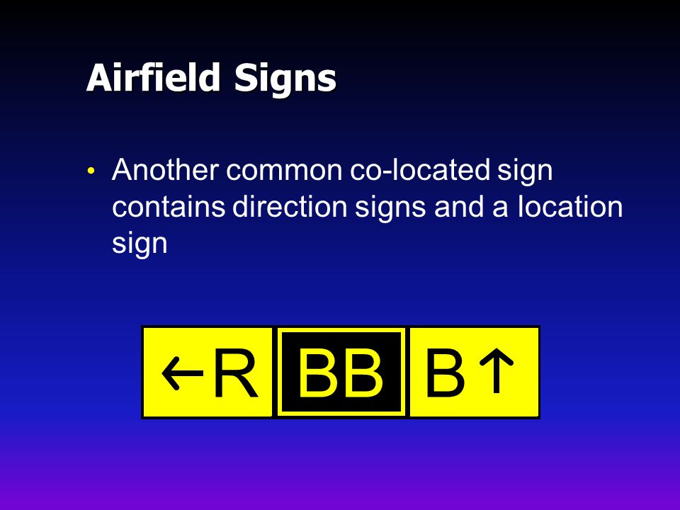 Airfield Signs Another common co-located sign contains direction signs and a location sign BB B R