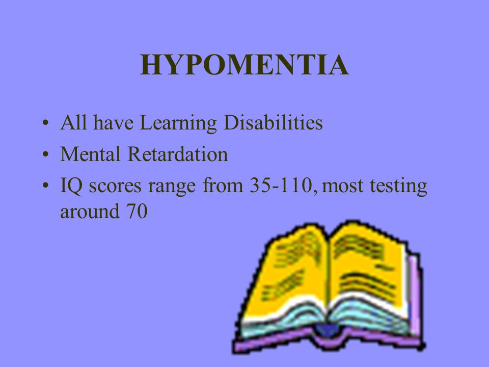 HYPOMENTIA All have Learning Disabilities Mental Retardation