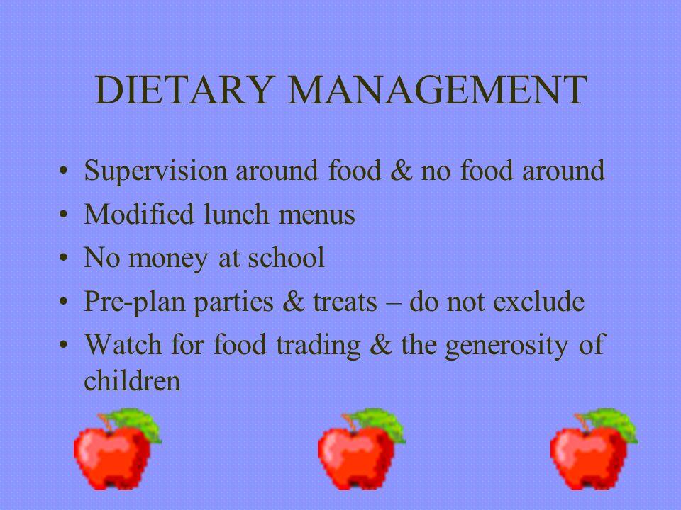 DIETARY MANAGEMENT Supervision around food & no food around