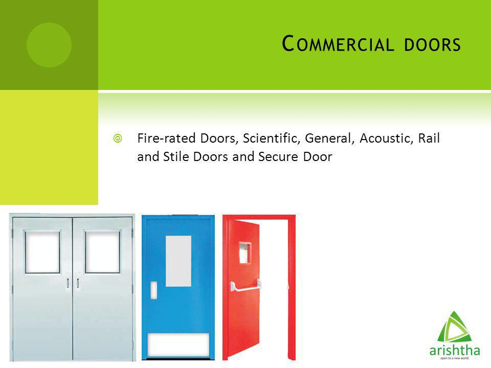 Commercial doors Fire-rated Doors, Scientific, General, Acoustic, Rail and Stile Doors and Secure Door.