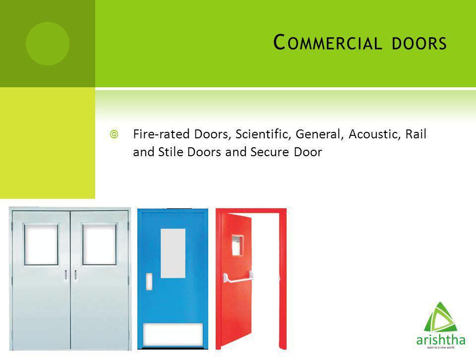 Commercial doors Fire-rated Doors, Scientific, General, Acoustic, Rail and Stile Doors and Secure Door.