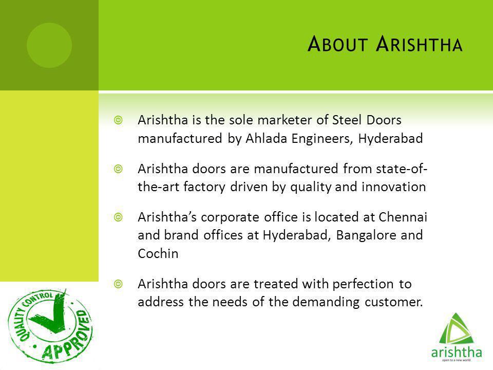 About Arishtha Arishtha is the sole marketer of Steel Doors manufactured by Ahlada Engineers, Hyderabad.
