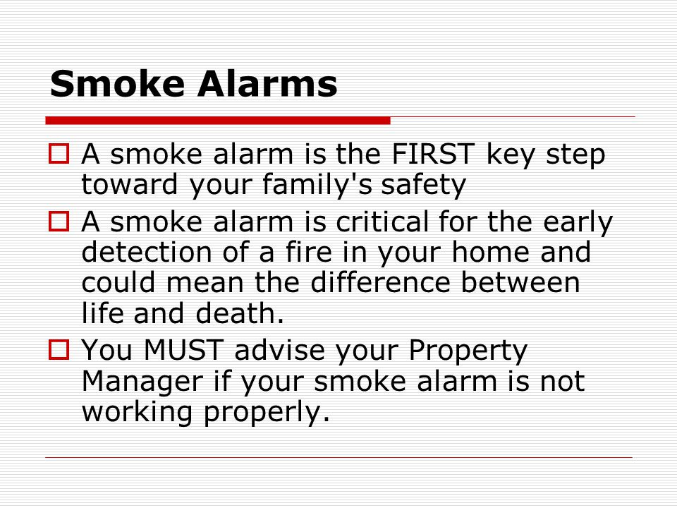 Smoke Alarms A smoke alarm is the FIRST key step toward your family s safety.