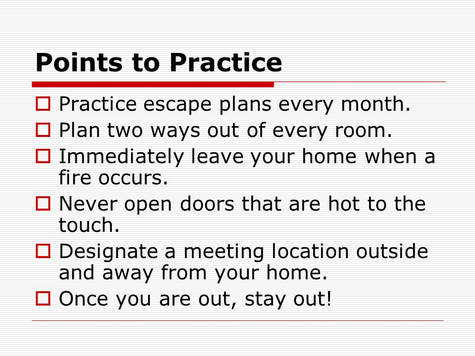 Points to Practice Practice escape plans every month.