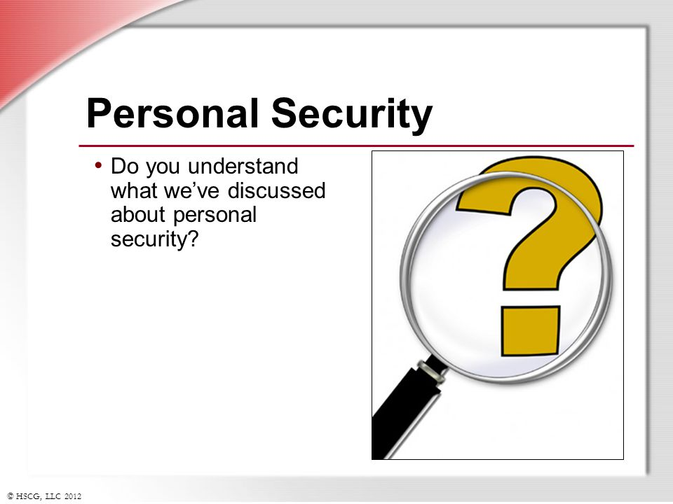 Personal Security Do you understand what we've discussed about personal security Slide Show Notes.