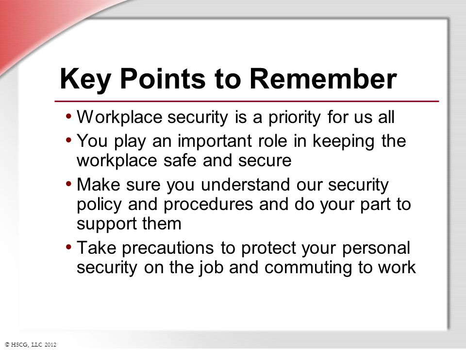 Key Points to Remember Workplace security is a priority for us all