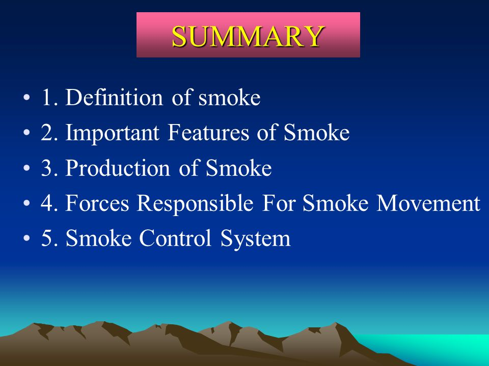SUMMARY 1. Definition of smoke 2. Important Features of Smoke