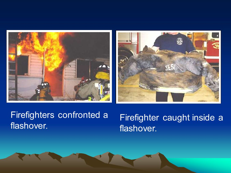 Firefighters confronted a flashover.
