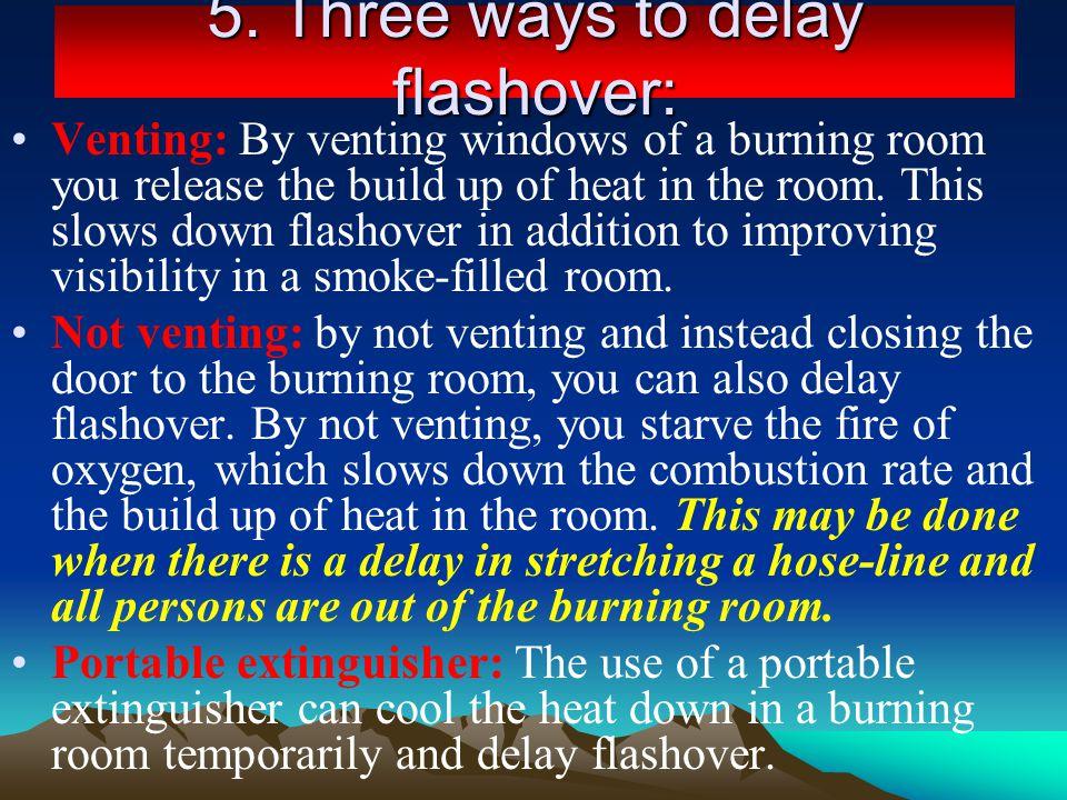 5. Three ways to delay flashover: