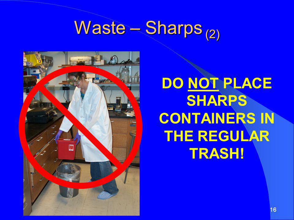 DO NOT PLACE SHARPS CONTAINERS IN THE REGULAR TRASH!
