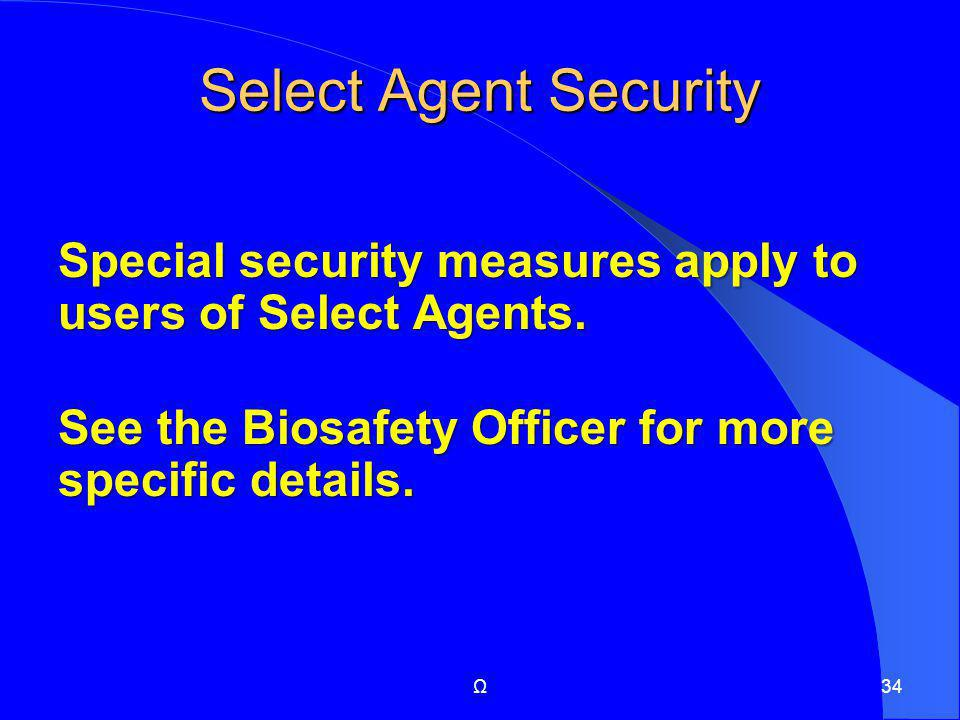 Select Agent Security Special security measures apply to users of Select Agents. See the Biosafety Officer for more specific details.