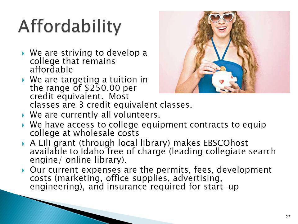 Affordability We are striving to develop a college that remains affordable.
