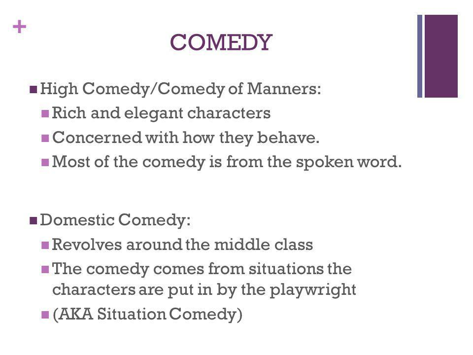 COMEDY High Comedy/Comedy of Manners: Rich and elegant characters