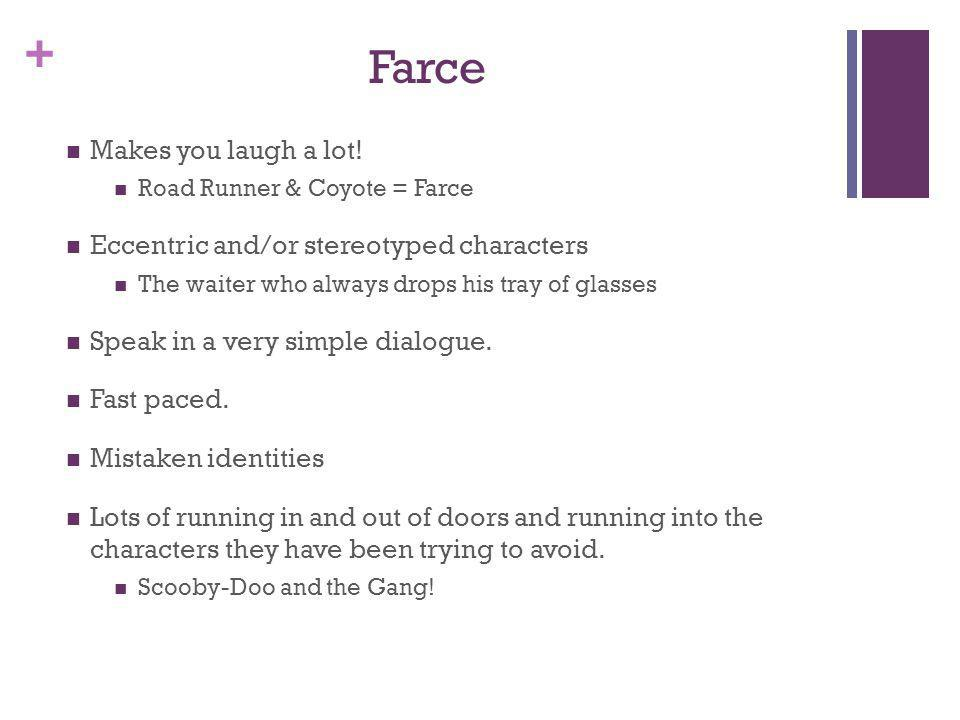 Farce Makes you laugh a lot! Eccentric and/or stereotyped characters