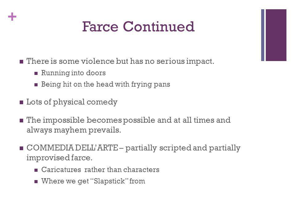Farce Continued There is some violence but has no serious impact.