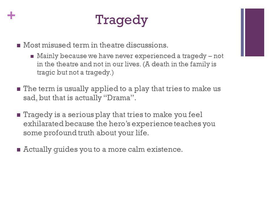 Tragedy Most misused term in theatre discussions.