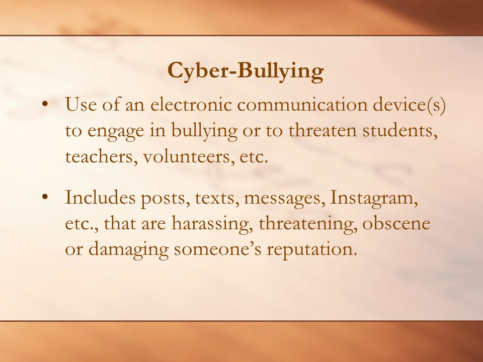 Cyber-Bullying Use of an electronic communication device(s) to engage in bullying or to threaten students, teachers, volunteers, etc.