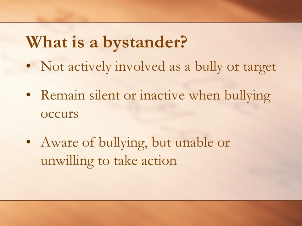 What is a bystander Not actively involved as a bully or target