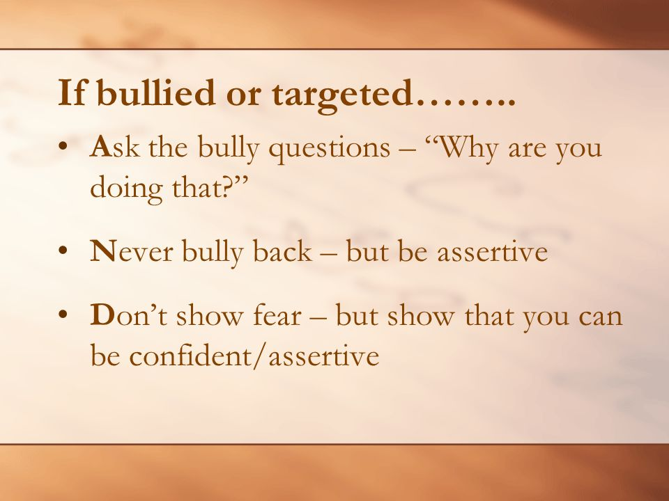 If bullied or targeted……..